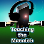 Touching the Monolith Podcast Podcast for geeks and geek philosophy.